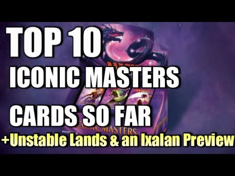 Mtg: Top 10 Iconic Masters Previews So Far! (Plus an Ixalan Preview and Unstable Lands)