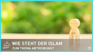 Wie steht der Islam zum Thema Abtreibung ? | Stimme des Kalifen
