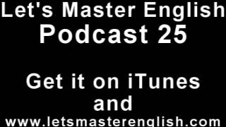 Let's Master English: Podcast 25 (an ESL podcast) (an English radio show!!)