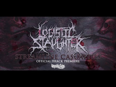 Logistic Slaughter - Streamline Casualties (OFFICIAL TRACK PREMIERE) UNGODLY RUINS (2021)