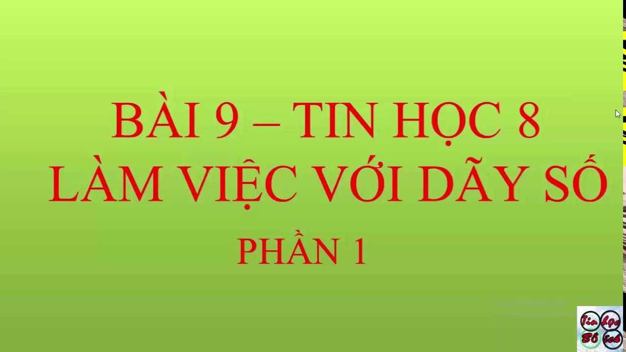 Bài 9_ tin học 8_ Làm việc với dãy số (p1)