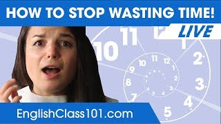 Stop Wasting Time and Start Learning English!