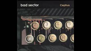 Bad Sector - Cephus (2015) dark ambient | ambient | noise | experimental | industrial | electronic