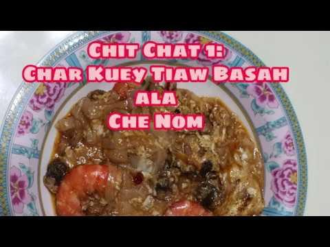 Chit Chat 1 Cara Goreng Char Kuey Teow Basah Ala Che Nom Youtube
