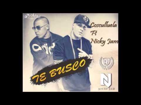 Te Busco   Cosculluela Feat  Nicky Jam Original Reggeton 2016 -2015