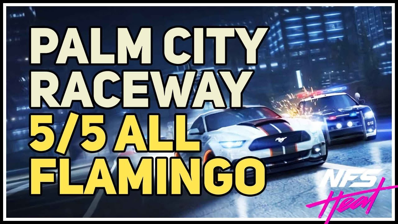 All Flamingo Palm City Raceway Nfs Heat Youtube