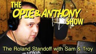 Opie & Anthony: The Roland Standoff with Sam & Troy (02/15/12)