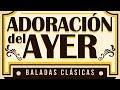 ADORACION DEL AYER Vol.1 Musica Cristiana