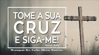 """""""Tome a sua cruz"""" - Rev. Carlos Alberto Monteiro - 18/08/2019, 09h."""