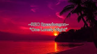 "REO Speedwagon - ""One Lonely Night"" HQ/With Onscreen Lyrics!!!"