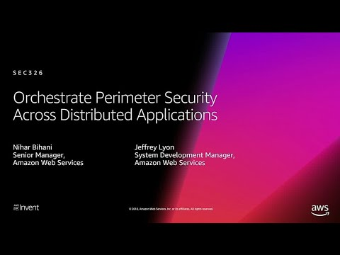 AWS re:Invent 2018: Orchestrate Perimeter Security Across Distributed  Applications (SEC326)