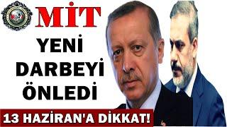 MİT Yeni Darbeyi Önledi 13 Hazirana Dikkat Yeni Darbe Gelebilir Hakan Fidan - Erdoğan