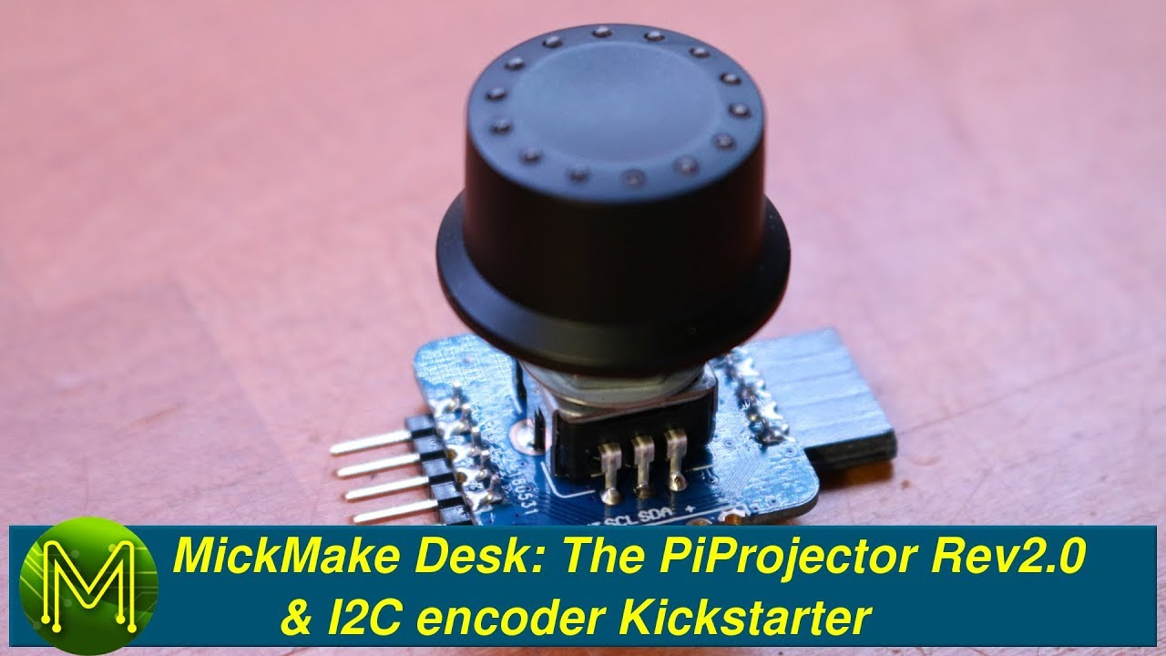 #219 The PiProjector Rev2 0 & I2C encoder Kickstarter // MickMake Desk