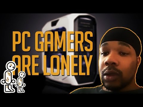 PC Gamers Are Very Lonely Compared To Console Gamers