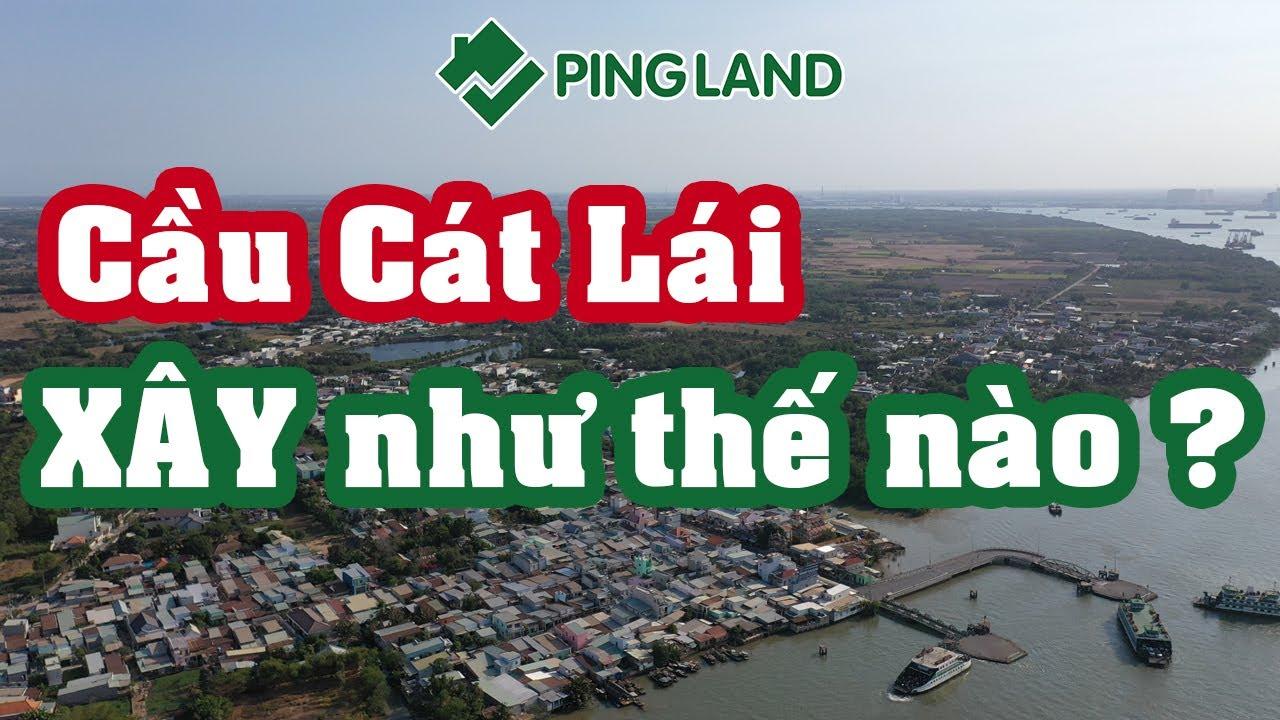✅ Cầu Cát Lái Nhơn Trạch Sẽ Xây Dựng Như Thế Nào ? – Ping Land