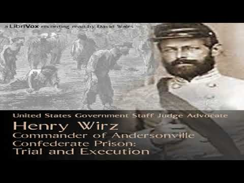 Henry Wirz, Commander of Andersonville Confederate Prison: Trial and Execution | Audio Book | 7/7