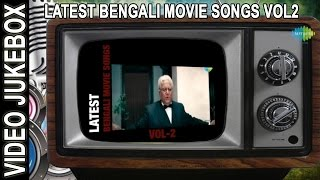 Bengali Latest Hits | New Bengali Movie Video Songs Jukebox | Vol 2