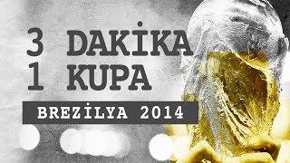 2014 Dünya Kupası Brezilya | 3 Dakika 1 Kupa