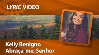 Kelly Benigno - Abraça-me, Senhor [ LYRIC VIDEO ]
