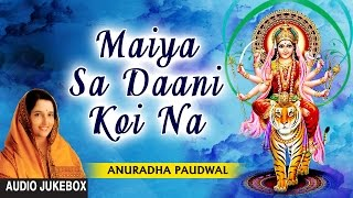 Maiya sa daani koi na devi bhajans by anuradha paudwal i full audio songs juke box