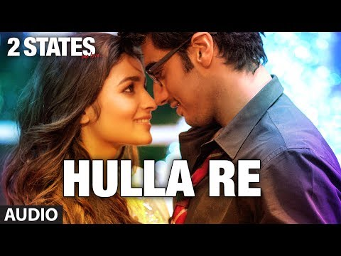 2 States Hulla Re Full Song (Audio) | Arjun Kapoor, Alia Bhatt