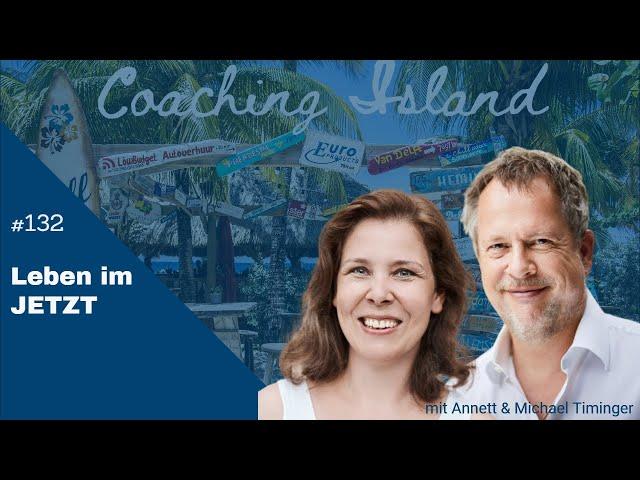 Coachingisland #132: Leben im Jetzt