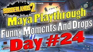 Borderlands 2 | Maya Playthrough Funny Moments And Drops | Day #24