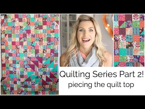 Quilting Series Part 2: Piecing The Quilt Top