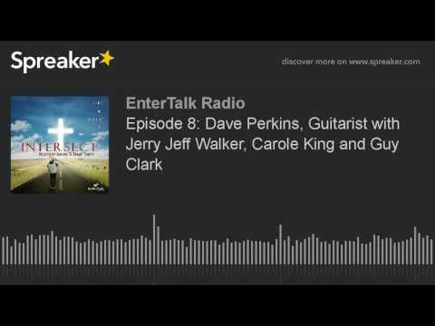 Episode 8: Dave Perkins, Guitarist with Jerry Jeff Walker, Carole King and Guy Clark