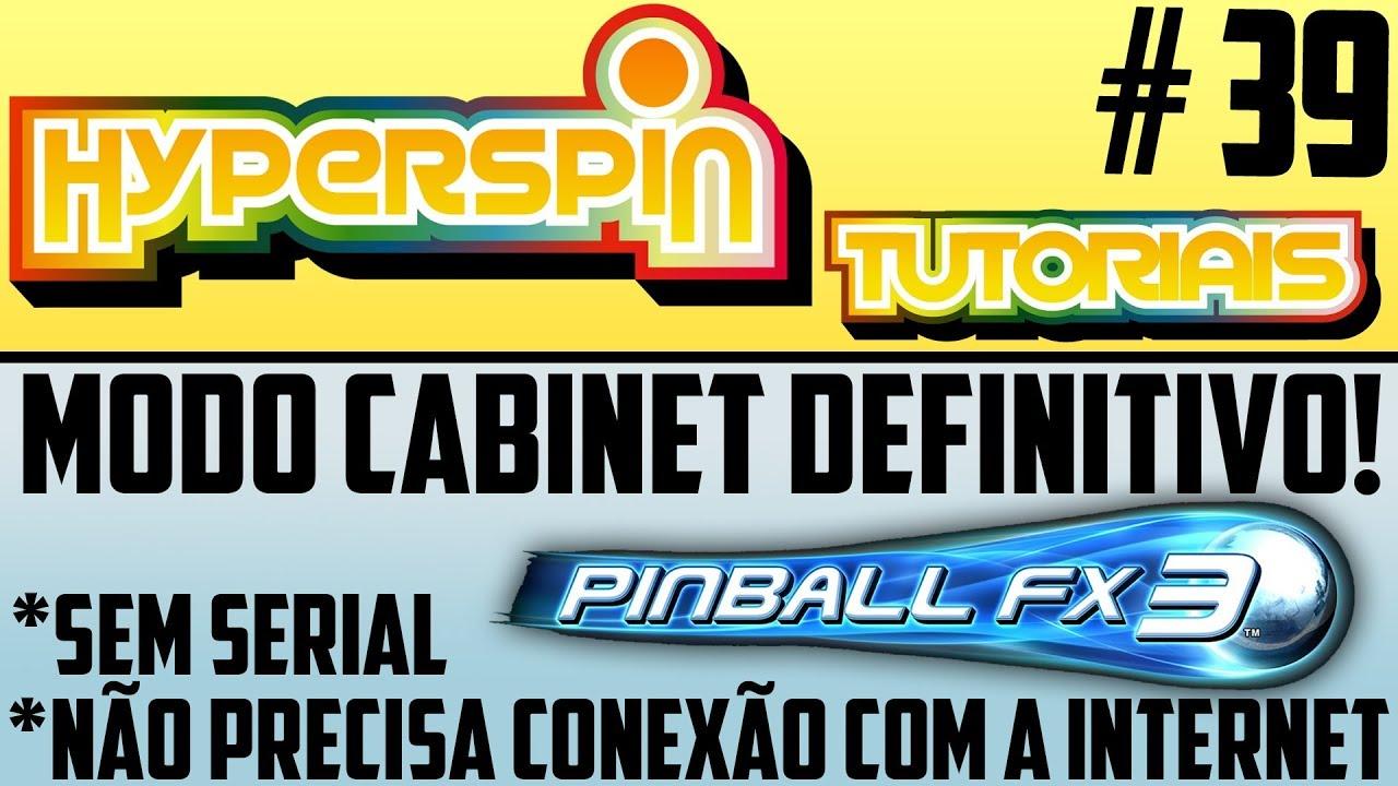 HYPERSPIN #39 / ATIVAR O MODO CABINET NO PINBALL FX3 SEM SERIAL E SEM  CONEXÃO COM A INTERNET