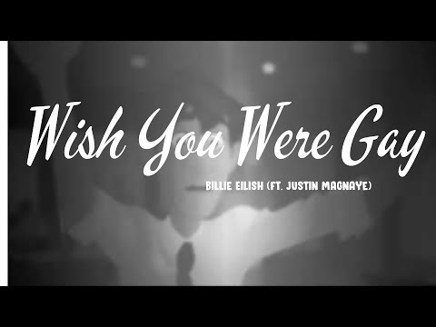 Wish You Were Gay - Billie Eilish (ft. Justin Magnaye)