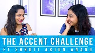 The Accent Challenge with Shruti Arjun Anand | MostlySane