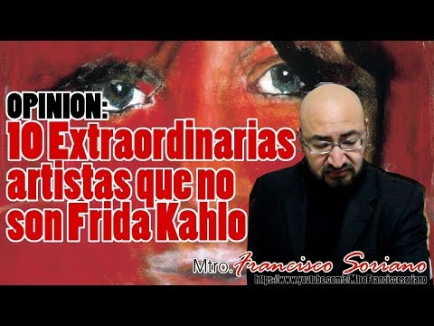 10 Extraordinarias artistas que no son Frida Kahlo