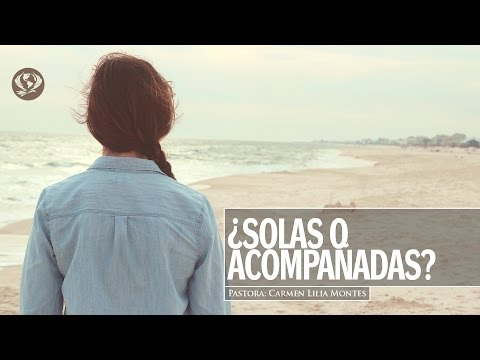 ¿Solas o Acompañadas? (Pastora Carmen Lilia Montes) #YoSoyRemavid