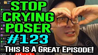 Ep. #123: Stop Crying Poser (THIS MADE ME SO ANGRY!)