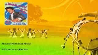 Attaullah Khan Essa Khailvi - Mithayan toon mithe tere