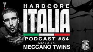 Hardcore Italia - Podcast #84 - Mixed by Meccano Twins