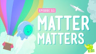 What's Matter? - Crash Course Kids #3.1