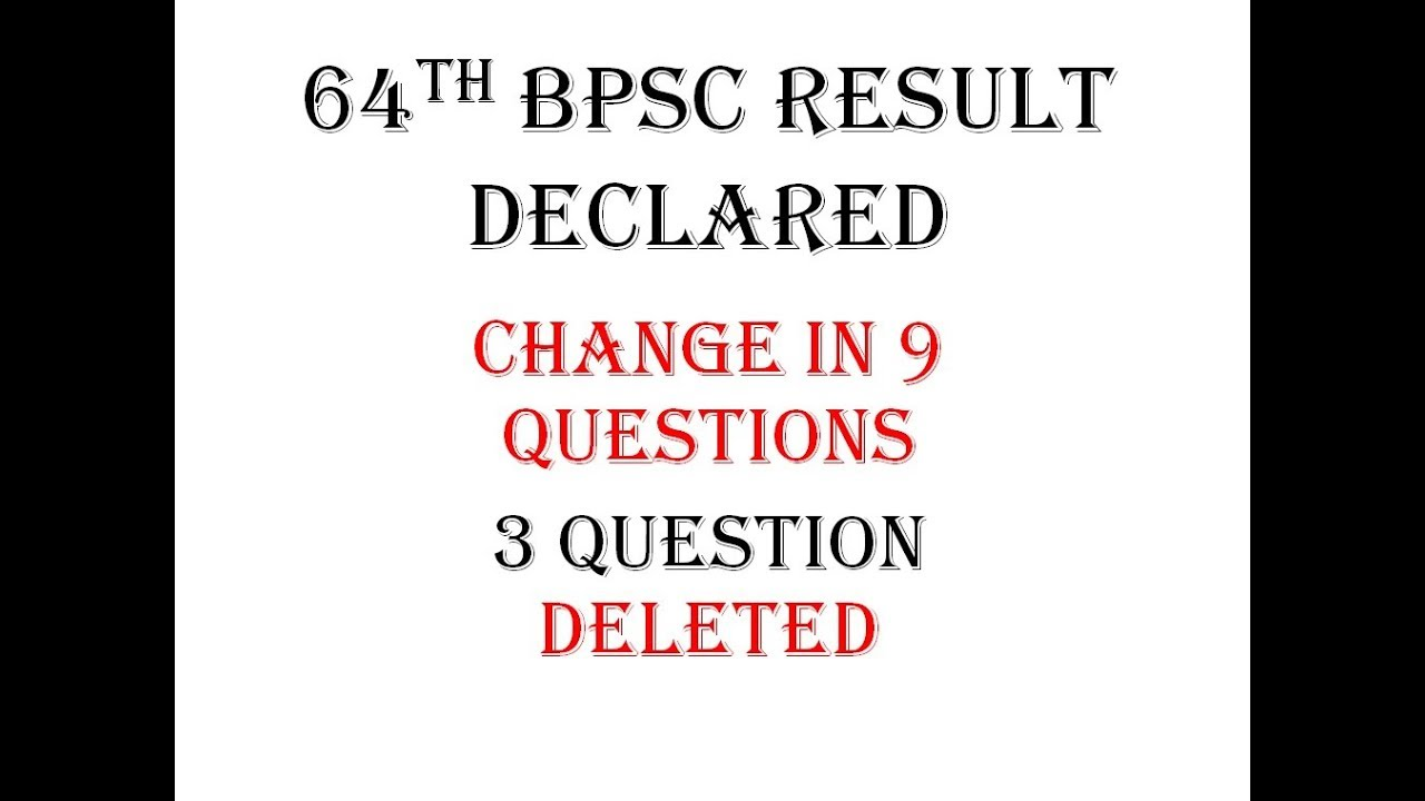 64th bpsc CHANGED ANSWERS AND DELETED QUESTIONS ( FINAL CUTOFF )