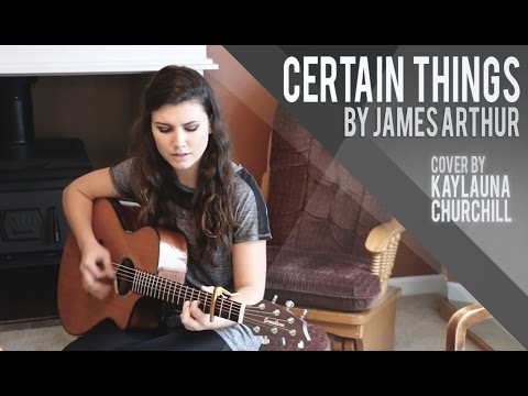 Certain Things - James Arthur (Cover by Kaylauna Churchill)