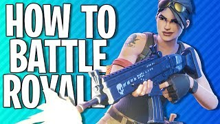 HOW TO BATTLE ROYALE | Fortnite Battle Royale