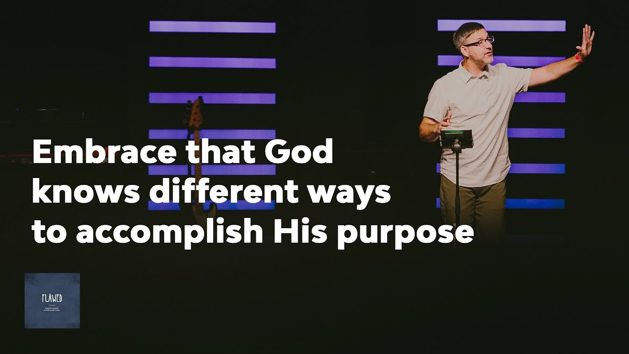 Flawed   Embrace that God knows different ways to accomplish His Purpose mp4