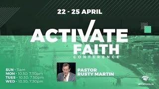 Activate Faith - Pastor Rusty Martin -  Sunday 22nd April 2018