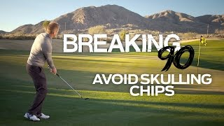 How to Break 90: Avoid Skulling Your Chips-Breaking Bad Scores-Golf Digest