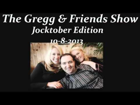 The Gregg & Friends Show 10-8-2013