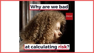 Why are we bad at calculating risk?