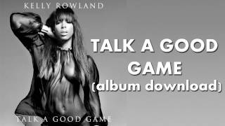 Kelly Rowland - Talk a Good Game (June 2013) [ALBUM DOWNLOAD]