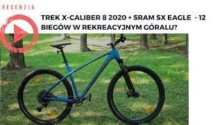 Trek X-Caliber 8 2020 + SRAM SX Eagle  - 12 biegów w rekreacyjnym góralu?