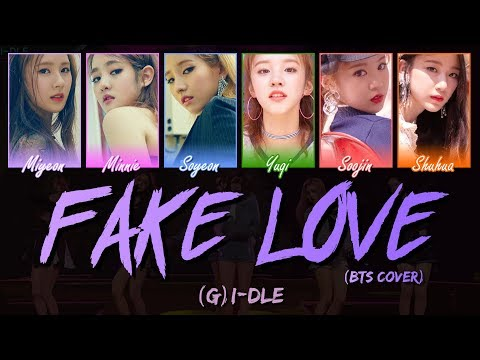 (G)I - DLE ((여자)아이들) - FAKE LOVE (BTS COVER) [LYRICS] (Han|Rom|Eng Color-Coded)