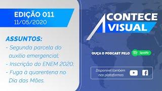 SEGUNDA PARCELA DO AUXÍLIO EMERGENCIAL, INSCRIÇÃO PARA O ENEM E MAIS | Acontece Visual (11/05/2020)